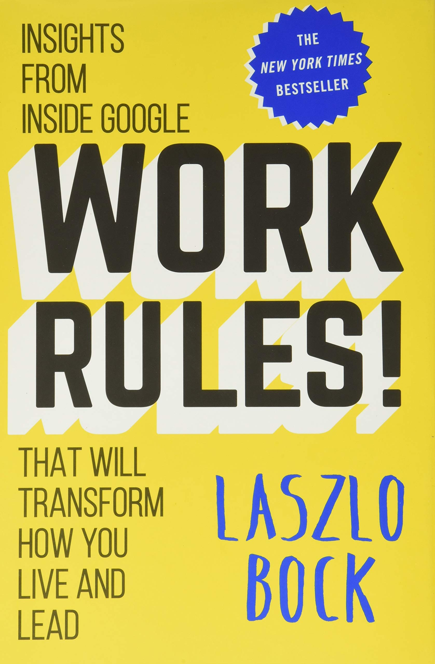 Work Rules!: Insights from Inside Google That Will Transform How You Live and Lead.